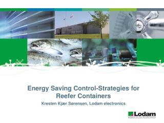 Energy Saving Control-Strategies for  Reefer Containers  Kresten Kj r S rensen, Lodam electronics