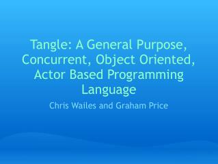 Tangle: A General Purpose, Concurrent, Object Oriented, Actor Based Programming Language