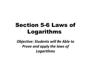 Section 5-6 Laws of Logarithms