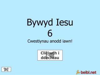 Bywyd Iesu 6 Cwestiynau anodd iawn!