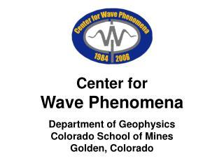 Center for  Wave Phenomena Department of Geophysics Colorado School of Mines Golden, Colorado