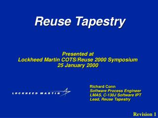 Richard Conn Software Process Engineer LMAS, C-130J Software IPT Lead, Reuse Tapestry