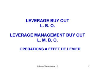 LEVERAGE BUY OUT L. B. O. LEVERAGE MANAGEMENT BUY OUT L. M. B. O.