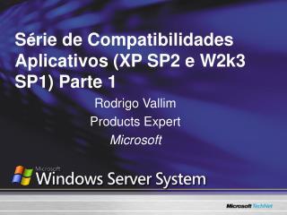 S é rie de Compatibilidades Aplicativos (XP SP2 e W2k3 SP1) Parte 1