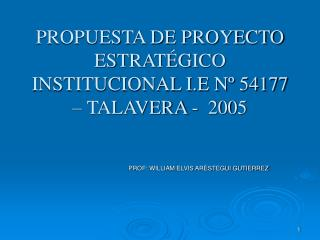 PROPUESTA DE PROYECTO ESTRATÉGICO INSTITUCIONAL I.E Nº 54177 – TALAVERA -  2005
