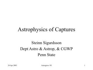 Astrophysics of Captures