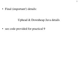Final (important!) details: 		Uphead & Downheap Java details see code provided for practical 9