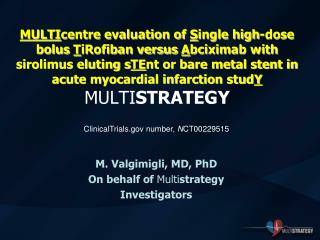 M. Valgimigli, MD, PhD On behalf of  Multi strategy  Investigators