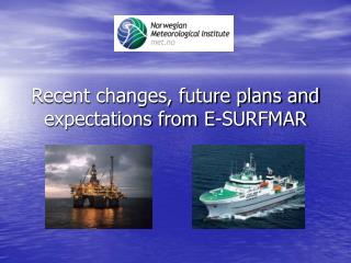 Recent changes, future plans and expectations from E-SURFMAR