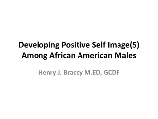 Developing Positive Self ImageS Among African American Males