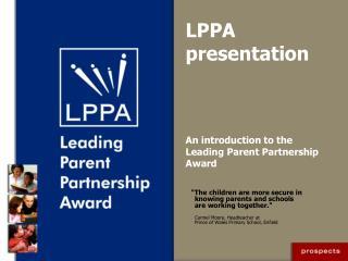 LPPA presentation An introduction to the Leading Parent Partnership Award