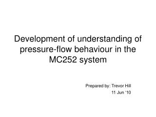 Development of understanding of pressure-flow behaviour in the MC252 system