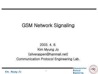 GSM Network Signaling 2003. 4. 8. Kim Myung Jo  (silveraspen@hanmail)