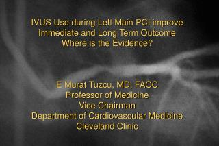 IVUS Use during Left Main PCI improve Immediate and Long Term Outcome Where is the Evidence?