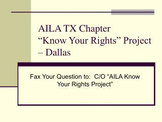 AILA TX Chapter  �Know Your Rights� Project � Dallas