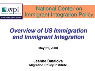 Overview of US Immigration and Immigrant Integration May 31, 2008 Jeanne Batalova