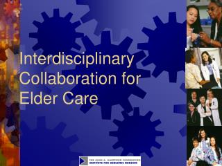 Interdisciplinary Collaboration for Elder Care