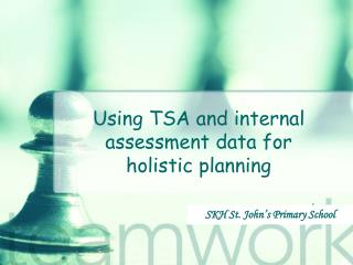 Using TSA and internal assessment data for  holistic planning