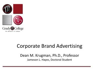 Corporate Brand Advertising Dean M. Krugman, Ph.D., Professor Jameson L. Hayes, Doctoral Student