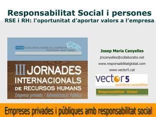 Josep Maria Canyelles jmcanyelles@collaboratio responsabilitatglobal vector5t
