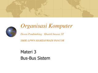 Organi sasi Komputer Dosen Pembimbing : Khairil Anwar, ST SMIK-LPWN HAMZANWADI PANCOR