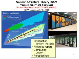 Nuclear Structure Theory 2009 Progress Report and Challenges Witold Nazarewicz (UTK/ORNL/UWS)