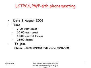 LCTPC/LPWP-6th phonemeeting