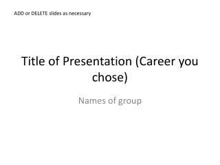 Title of Presentation (Career you chose)