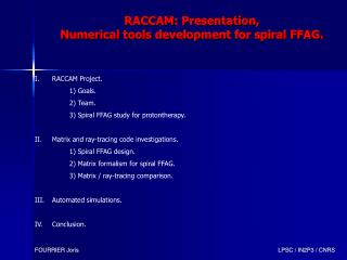 RACCAM Project. 		1) Goals. 		2) Team. 		3) Spiral FFAG study for protontherapy.