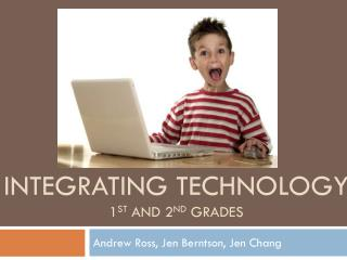 Integrating Technology 1 st  and 2 nd  grades