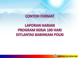CONTOH FORMAT LAPORAN  HARIAN PROGRAM  KERJA 100 HARI DITLANTAS BABINKAM POLRI