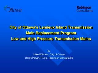 by   Mike Willmets, City of Ottawa  Derek Potvin, P.Eng., Robinson Consultants