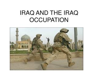 IRAQ AND THE IRAQ OCCUPATION