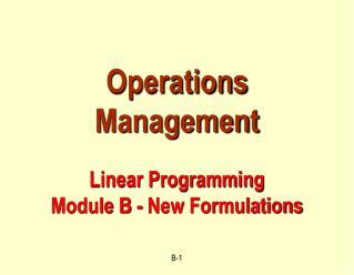 Operations Management Linear Programming Module B - New Formulations