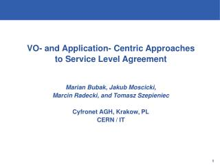 VO- and Application- Centric Approaches  to Service Level Agreement Marian Bubak, Jakub Moscicki,
