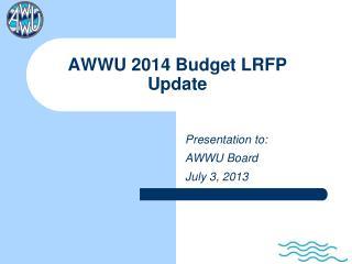 AWWU 2014 Budget LRFP  Update