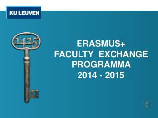ERASMUS+      FACULTY  EXCHANGE PROGRAMMA    2014 - 2015