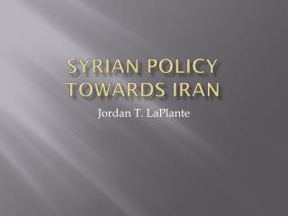 Syrian Policy  T owards Iran