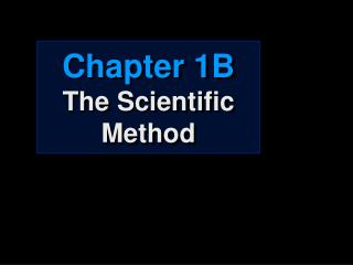 Chapter 1B The Scientific Method