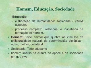 Homem, Educa  o, Sociedade