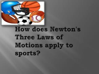 How does Newton's Three Laws of Motions apply to sports?