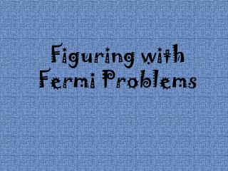Figuring with Fermi Problems