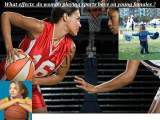 What effects  do woman playing sports have on young females ?