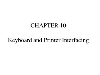 CHAPTER 10 Keyboard and Printer Interfacing
