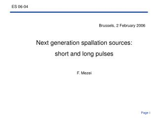 Brussels, 2 February 2006 Next generation spallation sources: short and long pulses F. Mezei