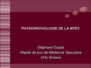 PHYSIOPATHOLOGIE DE LA MTEV