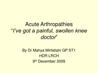 "Acute Arthropathies "" I've got a painful, swollen knee doctor """