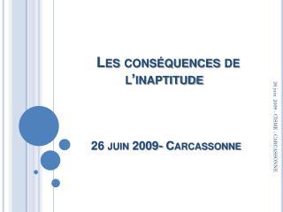 Les conséquences de l'inaptitude 26 juin 2009- Carcassonne