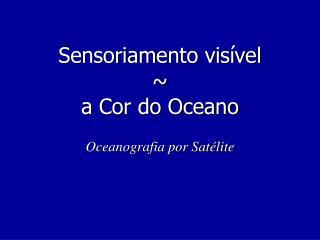 Sensoriamento visível  ~ a Cor do Oceano