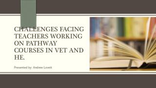 challenges facing teachers working on pathway courses in  VET  and  HE.